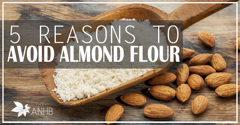 5 Reasons To Avoid Almond Flour Updated For 2018