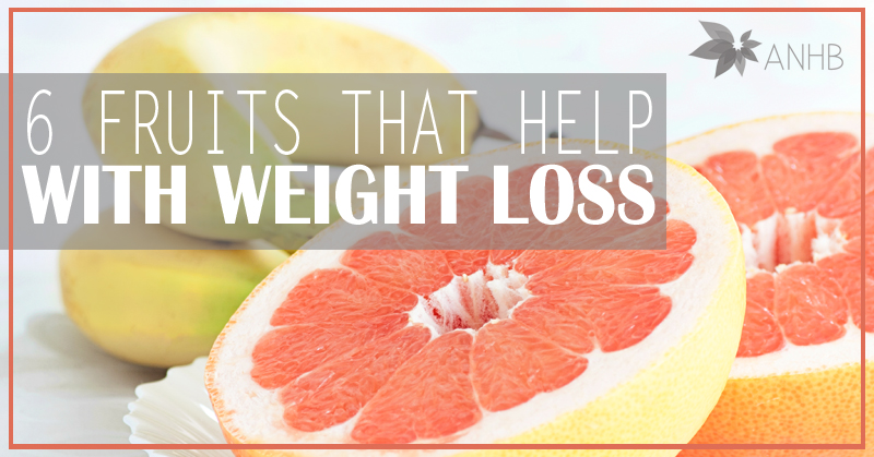 6 Fruits That Help With Weight Loss Updated For 2018