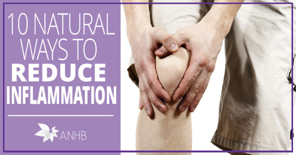 10 Natural Ways To Reduce Inflammation All Natural Home