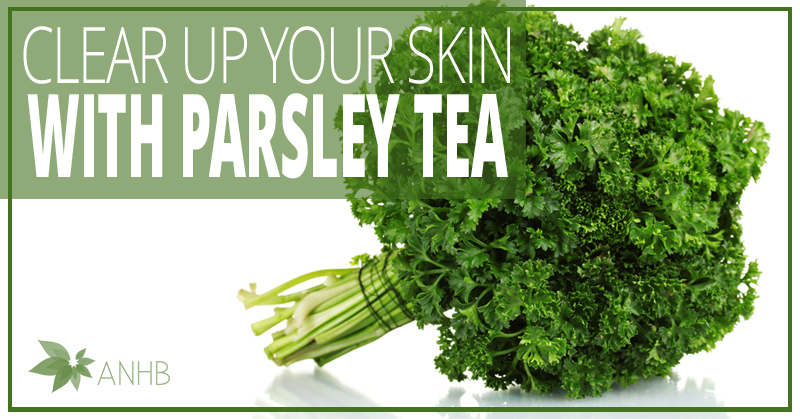 Clear Up Your Skin With Parsley Tea Updated For 2018