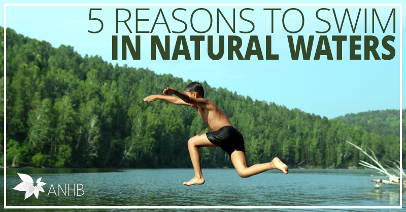 5 Reasons to Swim in Natural Waters
