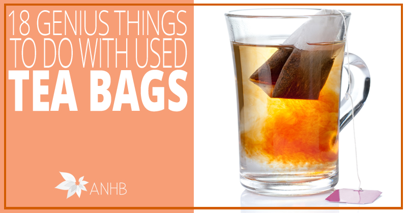18 Genius Things To Do With Used Tea Bags Updated For 2018