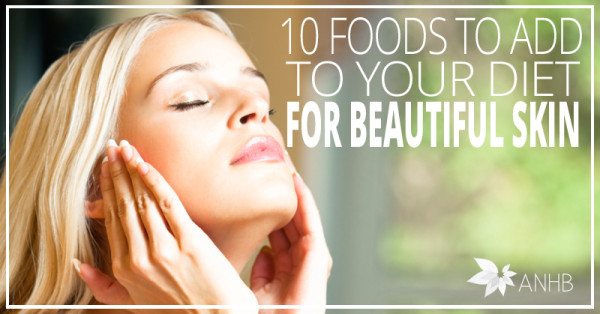 10 Foods to Add to Your Diet for Beautiful Skin