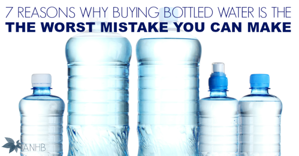 7 Reasons Why Buying Bottled Water Is the Worst Mistake You Can Make