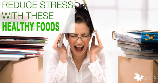 Reduce Stress With These Healthy Foods