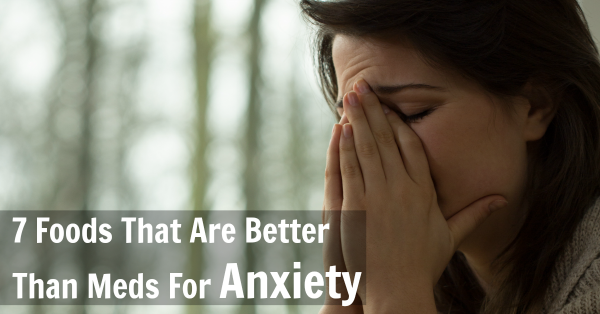 7 Foods That Are Better Than Meds for Anxiety