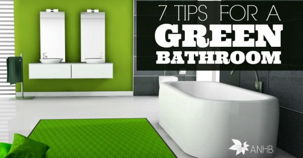 7 Tips for Greener Bathroom
