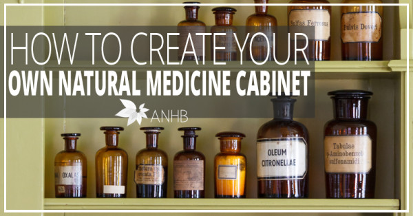 How to Create Your Own Natural Medicine Cabinet