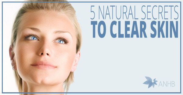 5 Natural Secrets to Clear Skin