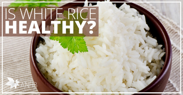 Is White Rice Healthy?