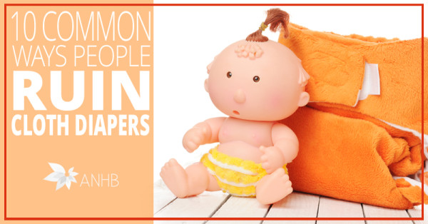 10 Common Ways People Ruin Cloth Diapers