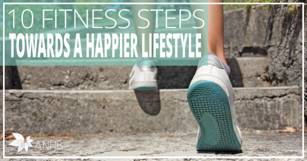 10 Fitness Steps Towards a Happier Lifestyle