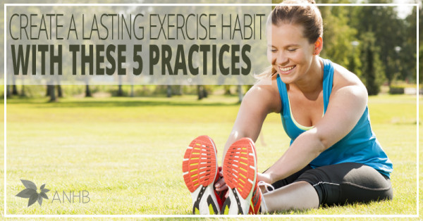 Create a Lasting Exercise Habit with These 5 Practices