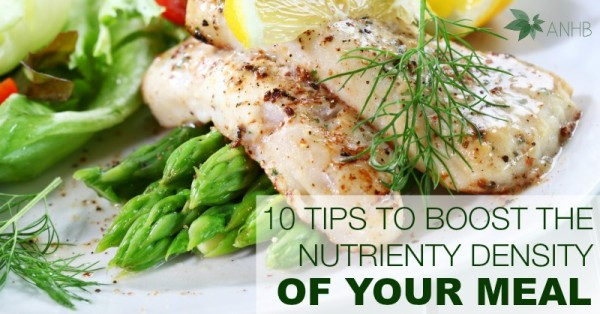10 Tips to Boost The Nutrient Density of Your Meals