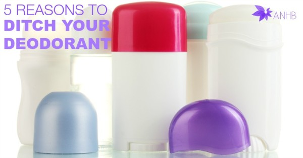 5 Reasons to Ditch Your Deodorant