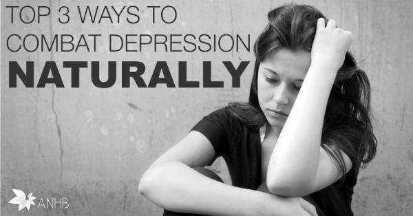 Top 3 Ways to Combat Depression Naturally
