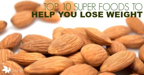 Top 10 Super Foods to Help You Lose Weight