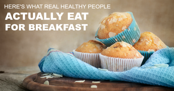 Here's What Real healthy People are Actually Eating for Breakfast
