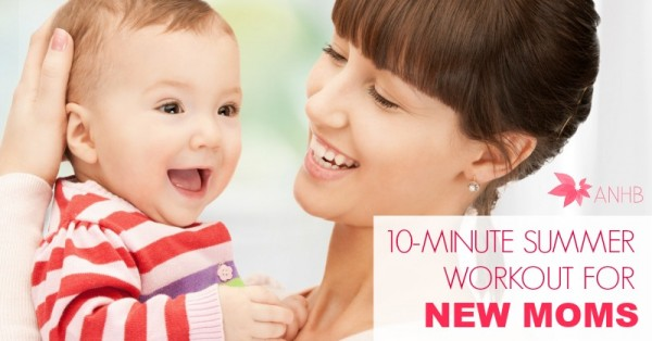 A 10 Minute Summer Workout  for New Moms