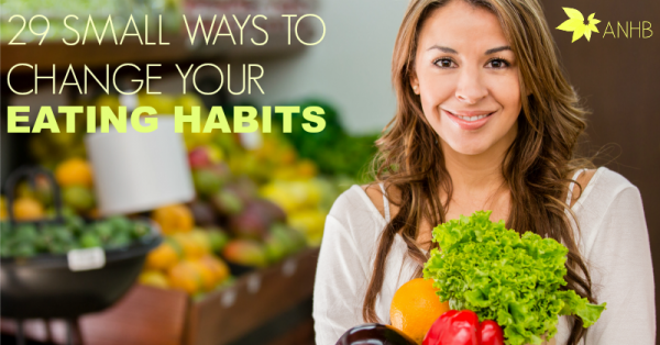 29 Small Ways to Change Your Eating Habits