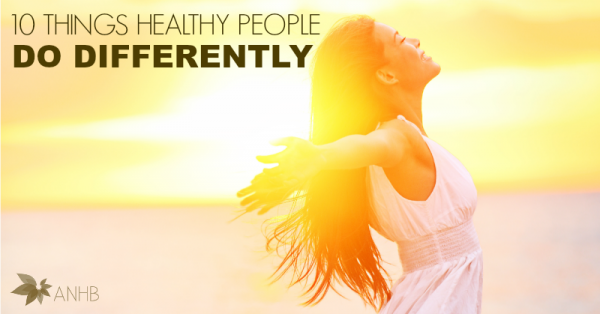 10 Things Healthy People Do Differently