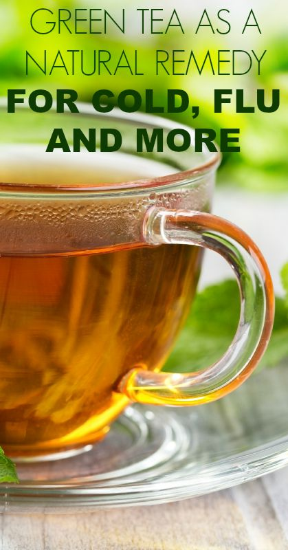 Green Tea as a Natural Remedy for Cold and Flu. #Naturalremedies #cold #flu #health #natural